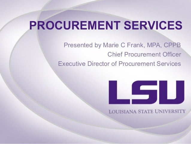 PROCUREMENT SERVICES    Presented by Marie C Frank, MPA, CPPB                    Chief Procurement Officer   Executive Dir...