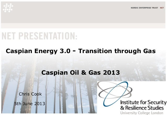 Caspian Energy 3.0 - Transition through GasCaspian Oil & Gas 2013Chris Cook5th June 2013