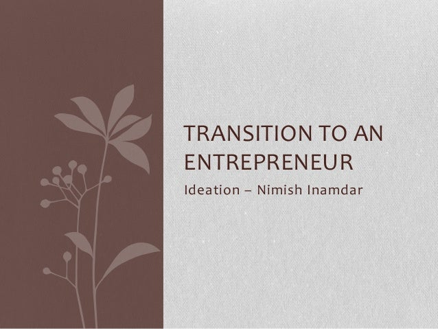 Ideation – Nimish Inamdar TRANSITION TO AN ENTREPRENEUR