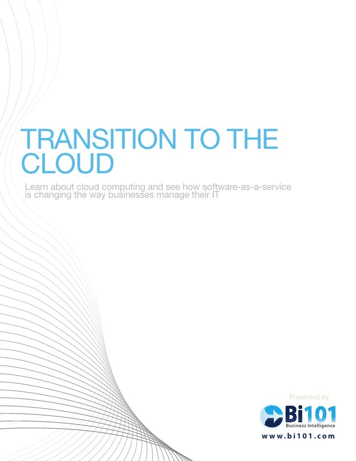 TRANSITION TO THE CLOUD Learn about cloud computing and see how software-as-a-service is changing the way businesses manag...