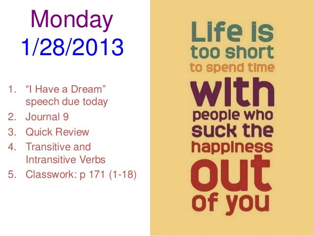 "Monday  1/28/20131. ""I Have a Dream""   speech due today2. Journal 93. Quick Review4. Transitive and   Intransitive Verbs5...."