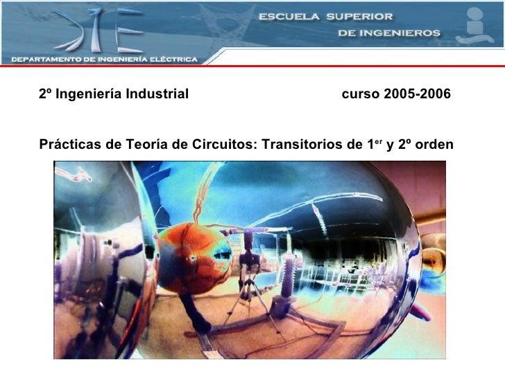 2º Ingeniería Industrial curso 2005-2006 Prácticas de Teoría de Circuitos: Transitorios de 1 er  y 2º orden