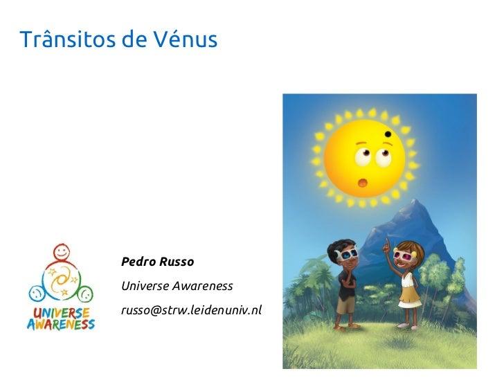 Trânsitos de Vénus         Pedro Russo         Universe Awareness         russo@strw.leidenuniv.nl