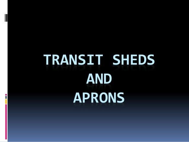 TRANSIT SHEDS AND APRONS
