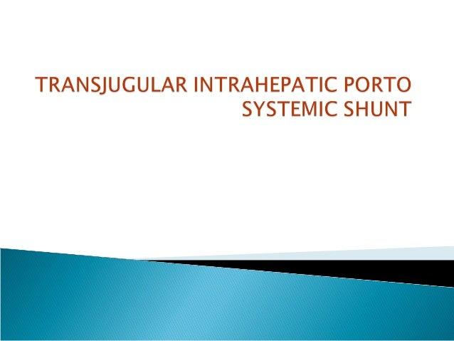 Transjugular intrahepatic porto systemic shunt