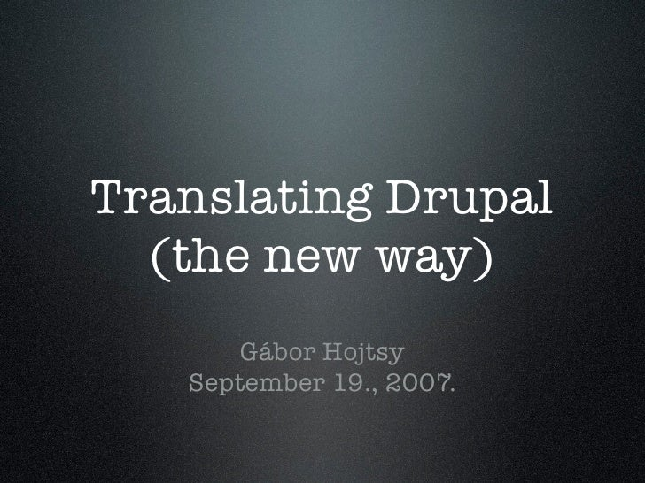 Translating Drupal   (the new way)        Gábor Hojtsy    September 19., 2007.