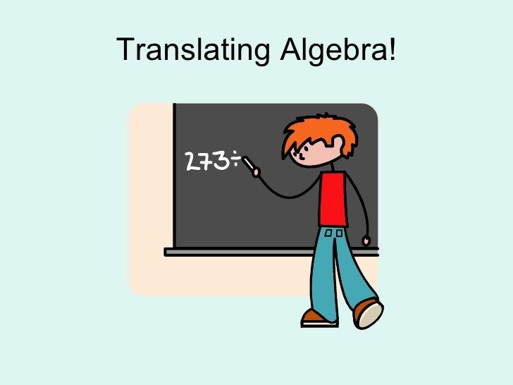 Translating Algebra!