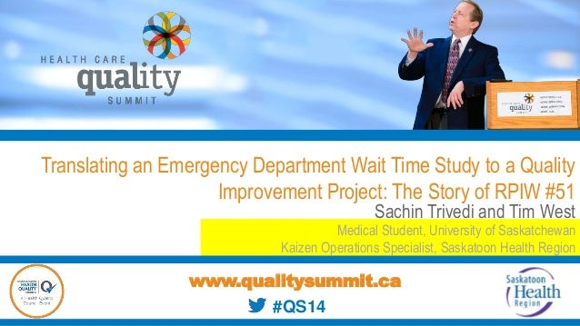 Translating an Emergency Department Wait Time Study to a Quality Improvement Project: The Story of RPIW #51 Sachin Trivedi...