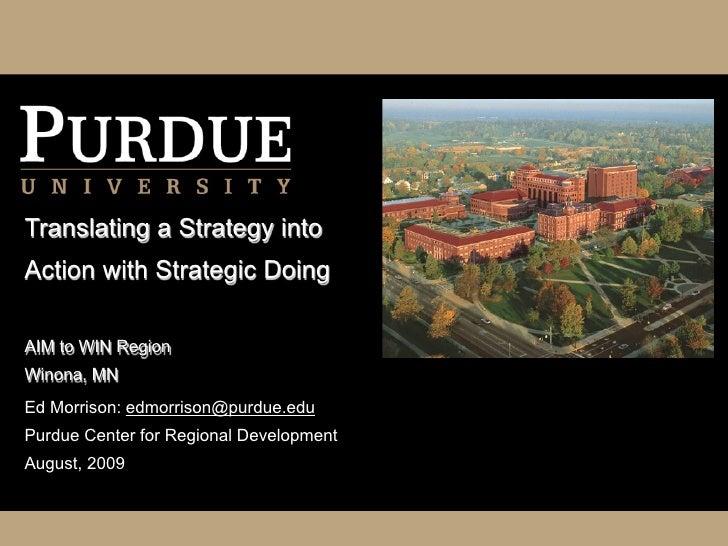 Translating a Strategy into Action with Strategic Doing  AIM to WIN Region Winona, MN Ed Morrison: edmorrison@purdue.edu P...