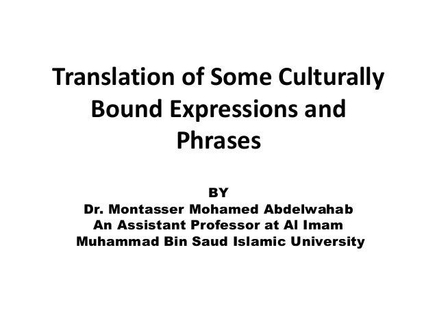 Translation of Some Culturally   Bound Expressions and           Phrases                   BY   Dr. Montasser Mohamed Abde...