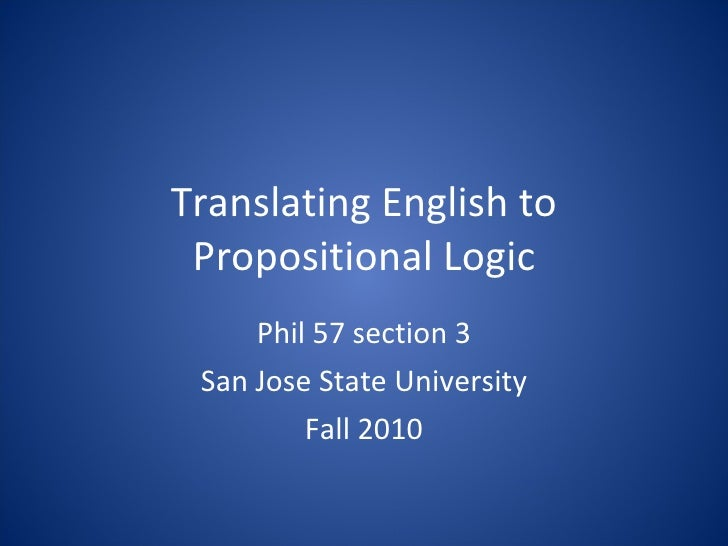 Translating English to Propositional Logic Phil 57 section 3 San Jose State University Fall 2010