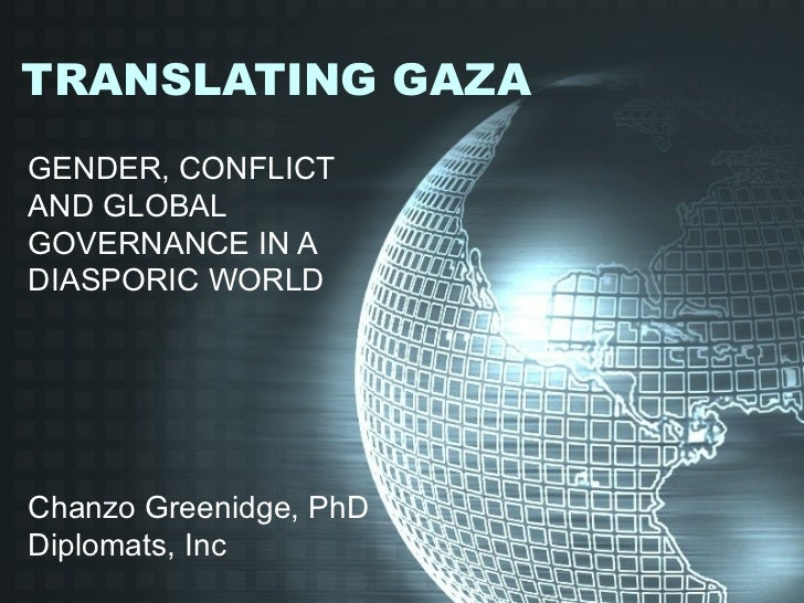 TRANSLATING GAZAGENDER, CONFLICTAND GLOBALGOVERNANCE IN ADIASPORIC WORLDChanzo Greenidge, PhDDiplomats, Inc