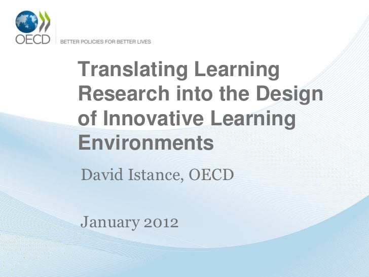 Translating LearningResearch into the Designof Innovative LearningEnvironmentsDavid Istance, OECDJanuary 2012