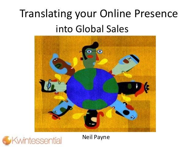 Translating your Online Presence into Global Sales Neil Payne