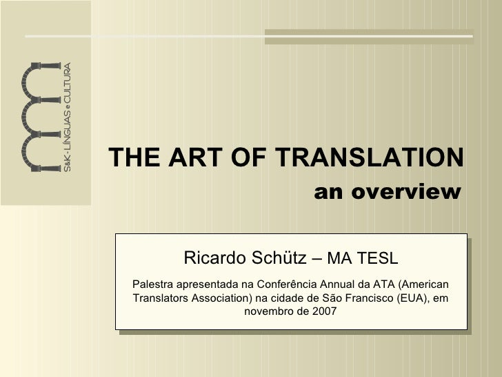 THE ART OF TRANSLATION                                    an overview            Ricardo Schütz – MA TESL  Palestra aprese...