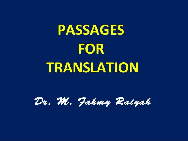 PASSAGES FOR TRANSLATION Dr. M. Fahmy Raiyah