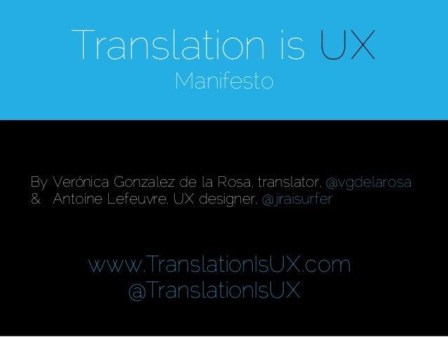 Translation is UX                     ManifestoBy Verónica Gonzalez de la Rosa, translator, @vgdelarosa& Antoine Lefeuvre,...
