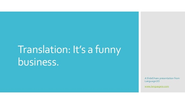 Translation: It's a funny business.