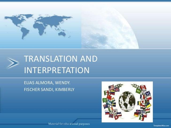 TRANSLATION AND INTERPRETATION<br />ELIAS ALMORA, WENDY.<br />FISCHER SANDI, KIMBERLY<br />Material for educational purpos...