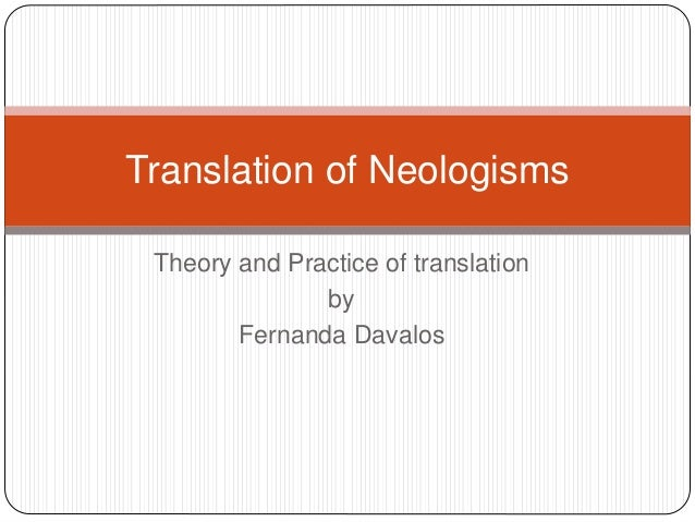 the ways of translation neologisms The four translation methods are emphasized in order to translate neologisms: transliteration and transcription, the use of analogues, calque and loan translation [19] when translating from english to other languages, the naturalization method is most often used [20].