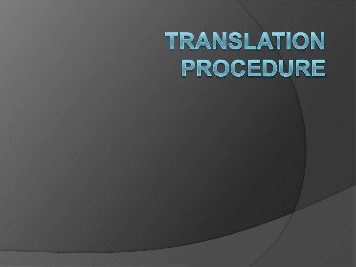 Translation procedure can be roughlydivided into two categories :1.Technical2.Organisational