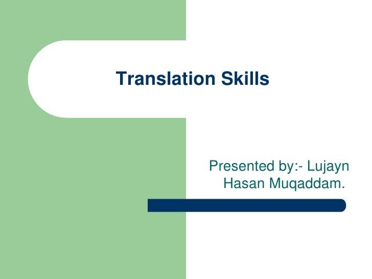 15/01/1432<br />Translation Skills <br />Presented by:- Lujayn Hasan Muqaddam. <br />