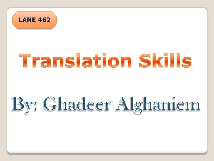 LANE 462<br />Translation Skills<br />By: GhadeerAlghaniem<br />