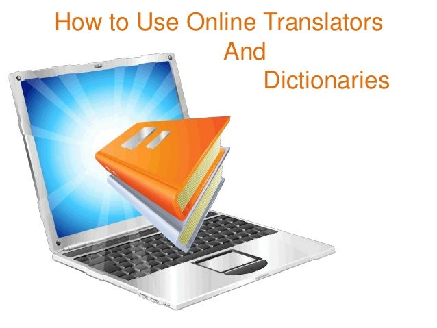 How to Use Online Translators              And                  Dictionaries