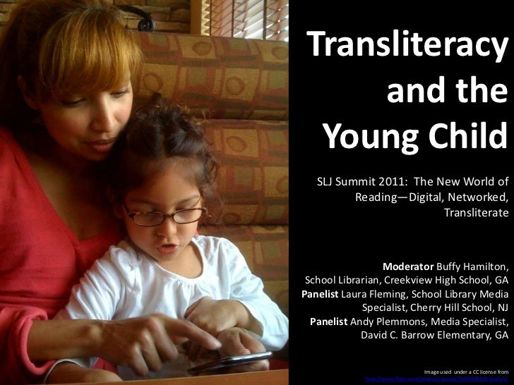 Transliteracy and the Young Child<br />SLJ Summit 2011:  The New World of Reading—Digital, Networked, Transliterate<br />M...