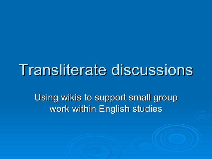 Transliterate discussions   Using wikis to support small group      work within English studies