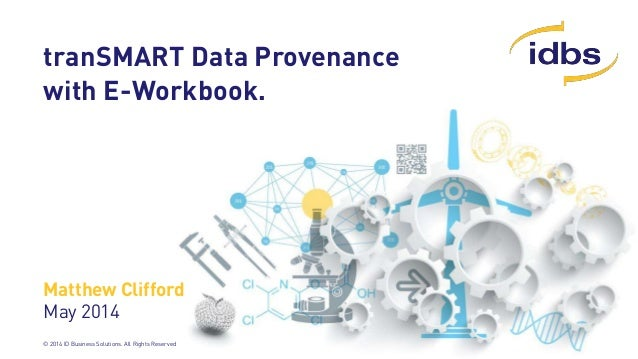 © 2014 ID Business Solutions. All Rights Reserved tranSMART Data Provenance with E-Workbook. Matthew Clifford May 2014
