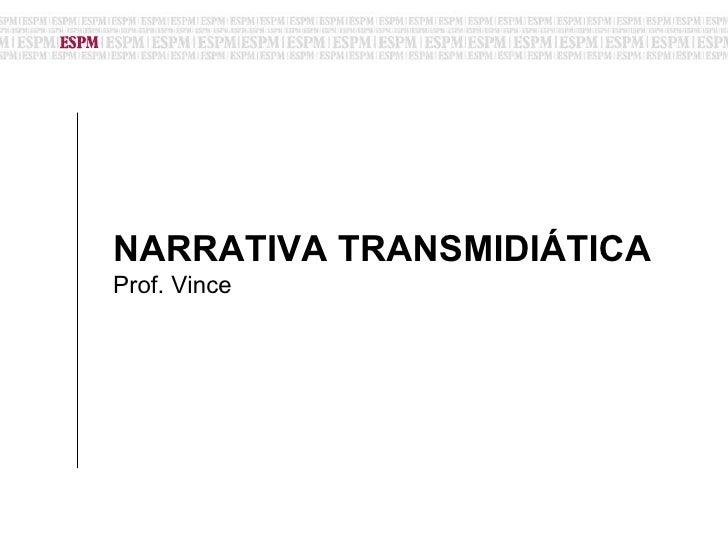 NARRATIVA TRANSMIDIÁTICA Prof. Vince