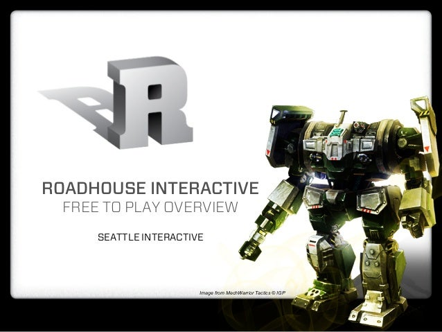 ROADHOUSE INTERACTIVE  FREE TO PLAY OVERVIEW      SEATTLE INTERACTIVE                        Image from MechWarrior Tactic...