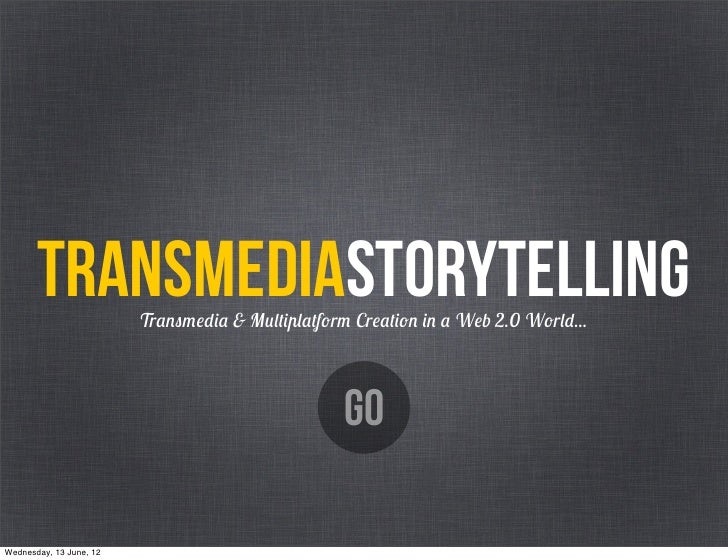 TRANSMEDIAstorytelling                         Transmedia & Multiplatform Creation in a Web 2.0 World...                  ...