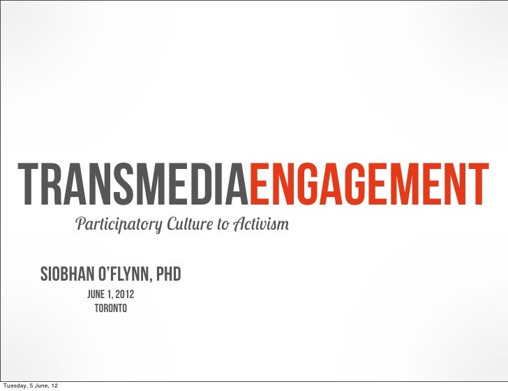 Transmedia engagement  participatory culture to activism