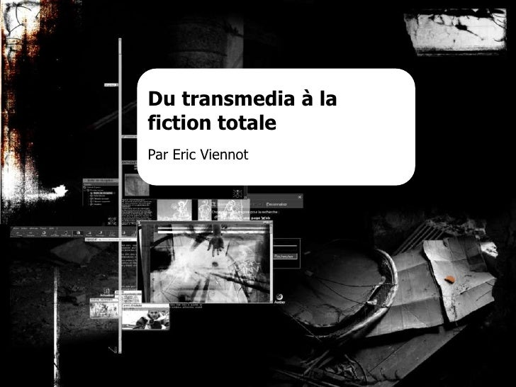 1<br />Du transmedia à la fiction totale<br />Par Eric Viennot                     <br />