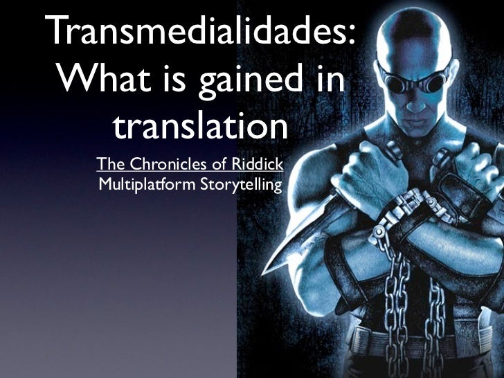 Transmedialidades: What is gained in    translation   The Chronicles of Riddick   Multiplatform Storytelling