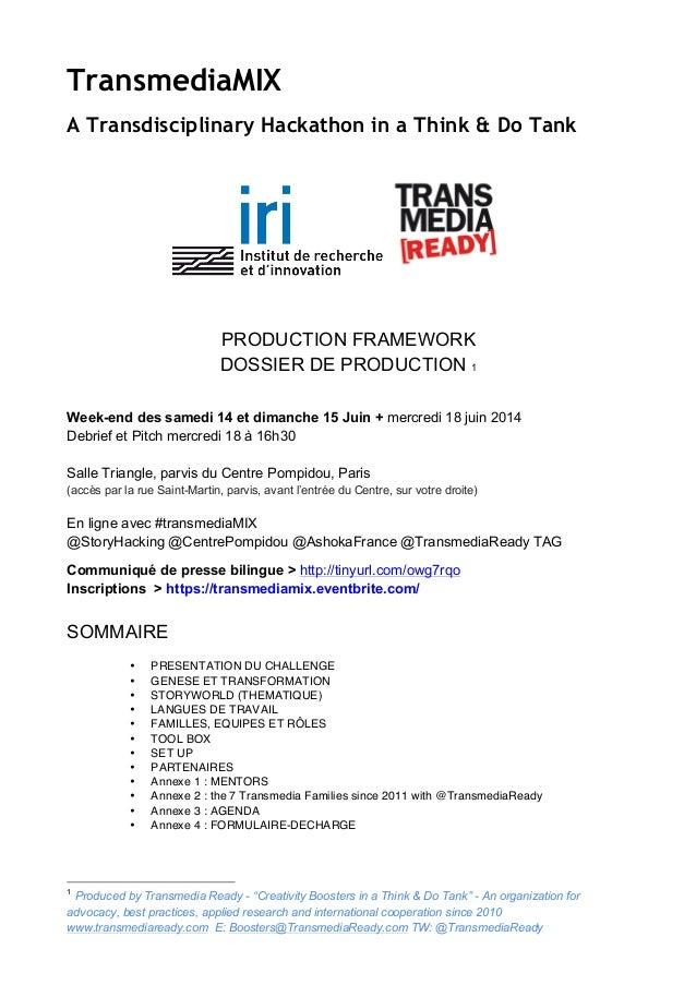 TransmediaMIX A Transdisciplinary Hackathon in a Think & Do Tank PRODUCTION FRAMEWORK DOSSIER DE PRODUCTION 1 Week-end des...