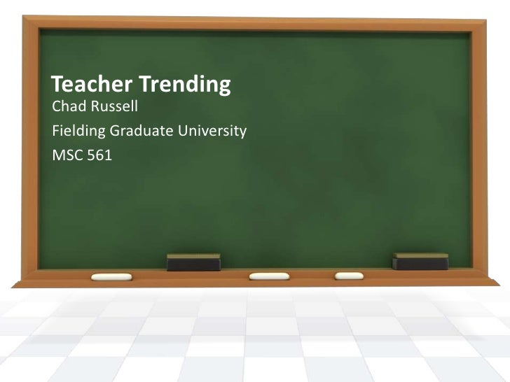 Teacher TrendingChad RussellFielding Graduate UniversityMSC 561