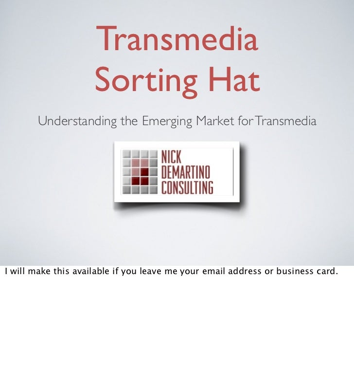Transmedia                     Sorting Hat       Understanding the Emerging Market for TransmediaI will make this availabl...