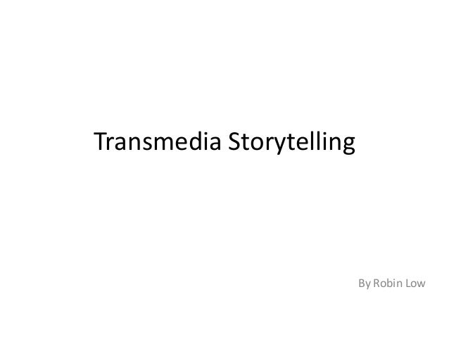 Transmedia Storytelling By Robin Low