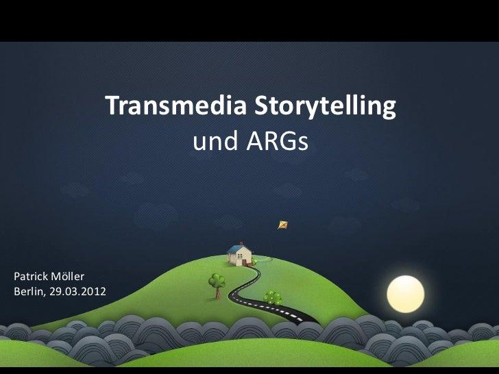 Transmedia Storytelling                       und ARGsPatrick MöllerBerlin, 29.03.2012