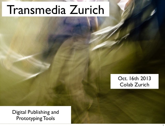 Transmedia Zurich  Oct. 16th 2013 Colab Zurich  Digital Publishing and Prototyping Tools 1