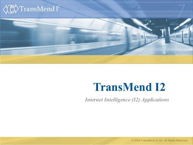 © 2008 TransMend I2, Inc. All Rights Reserved.TransMend I2Internet Intelligence (I2) Applications