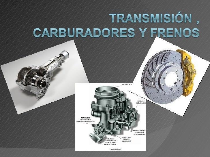 Transmisión , carburadores y frenos