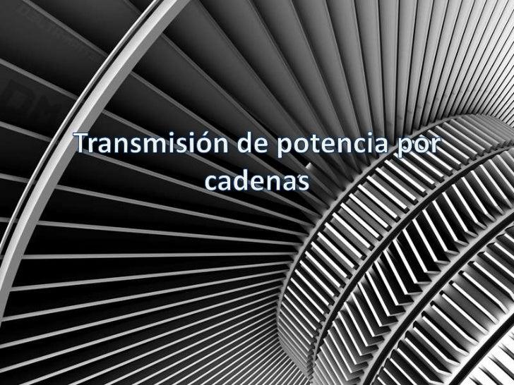 Transmisión por cadenas• Es usada para transmitir el movimiento de  arrastre de fuerza entre ruedas dentadas. De este  mod...