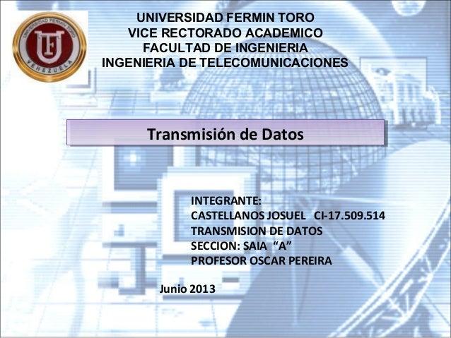UNIVERSIDAD FERMIN TOROVICE RECTORADO ACADEMICOFACULTAD DE INGENIERIAINGENIERIA DE TELECOMUNICACIONESINTEGRANTE:CASTELLANO...