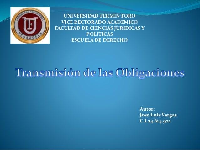 UNIVERSIDAD FERMIN TORO VICE RECTORADO ACADEMICO FACULTAD DE CIENCIAS JURIDICAS Y POLITICAS ESCUELA DE DERECHO Autor: Jose...