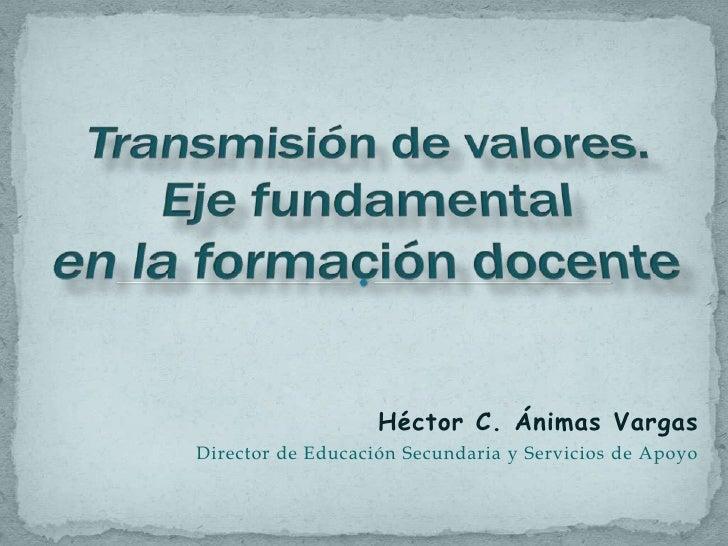 Héctor C. Ánimas VargasDirector de Educación Secundaria y Servicios de Apoyo
