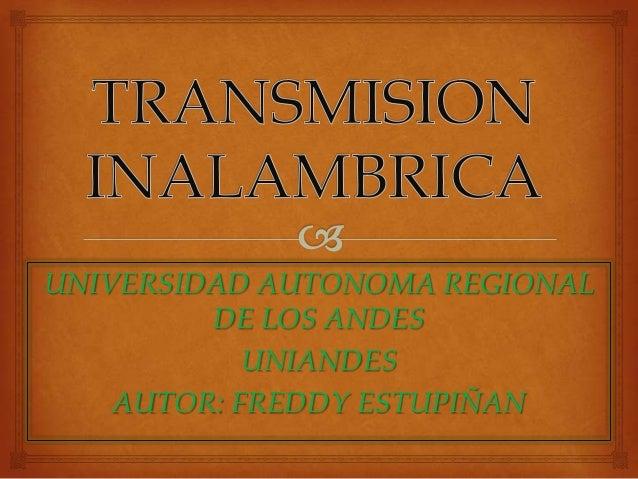 UNIVERSIDAD AUTONOMA REGIONAL         DE LOS ANDES            UNIANDES    AUTOR: FREDDY ESTUPIÑAN